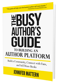 The Busy Author's Guide to Building an Author Platform: Build a Community, Connect with Fans, and Sell More Books